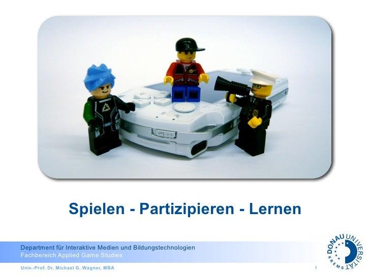 Spielen - Partizipieren - Lernen  Department für Interaktive Medien und Bildungstechnologien Fachbereich Applied Game Stud...
