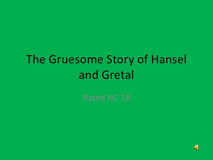 The Gruesome Story of Hansel          and Gretal          Rated NC 18