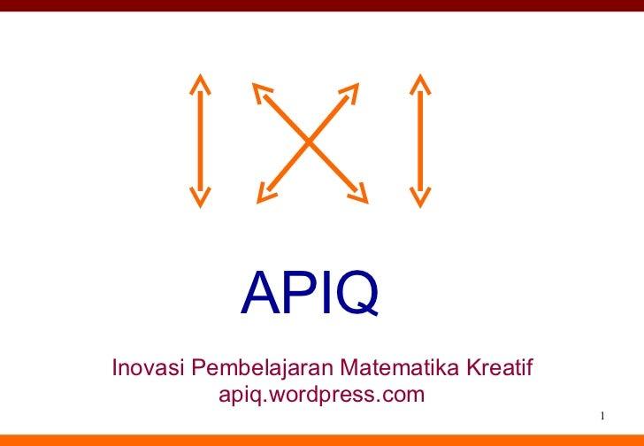 APIQ Inovasi Pembelajaran Matematika Kreatif apiq.wordpress.com