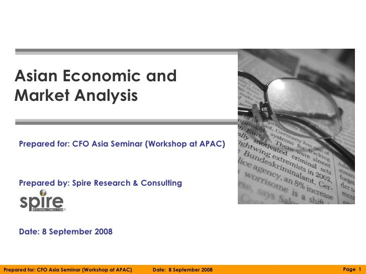 Asian Economic and    Market Analysis     Prepared for: CFO Asia Seminar (Workshop at APAC)     Prepared by: Spire Researc...