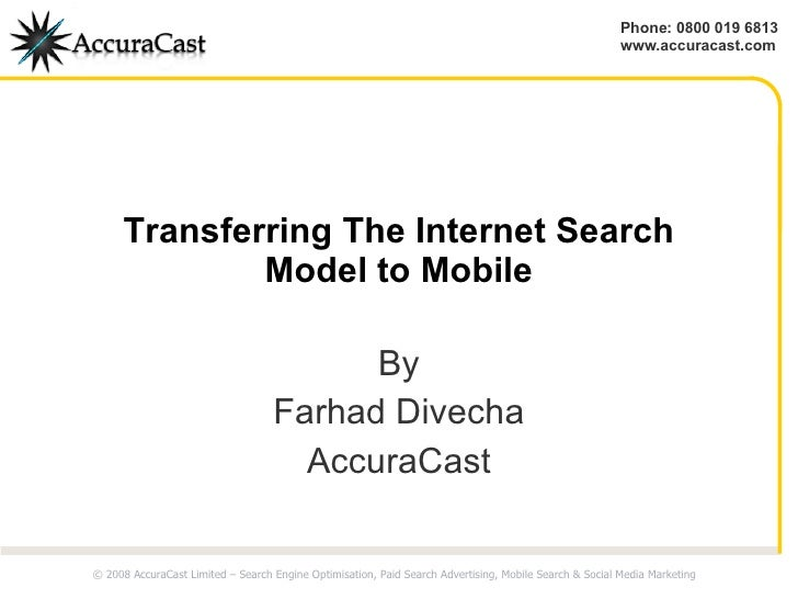 Transferring The Internet Search Model to Mobile By Farhad Divecha AccuraCast © 2008 AccuraCast Limited – Search  Engine  ...