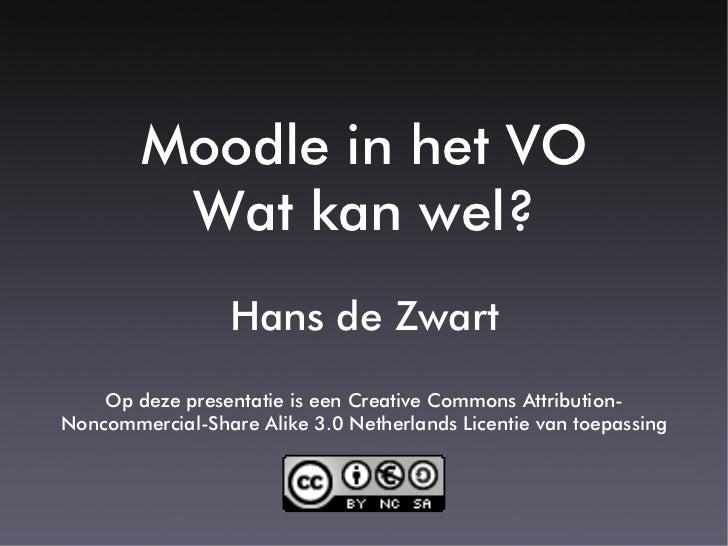 Moodle in het VO          Wat kan wel?                   Hans de Zwart     Op deze presentatie is een Creative Commons Att...