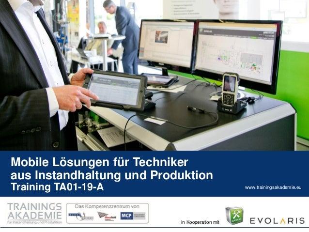 www.trainingsakademie.eu  in Kooperation mit  Mobile Lösungen für Techniker aus Instandhaltung und Produktion Training TA0...
