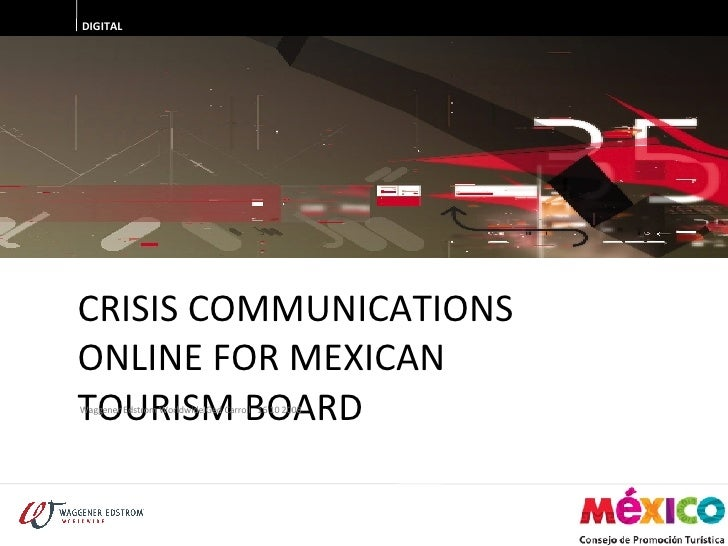 CRISIS COMMUNICATIONS ONLINE FOR MEXICAN TOURISM BOARD DIGITAL Waggener Edstrom Worldwide I Ged Carroll   16 10 2008