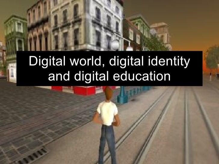Digital world, digital identity and digital education