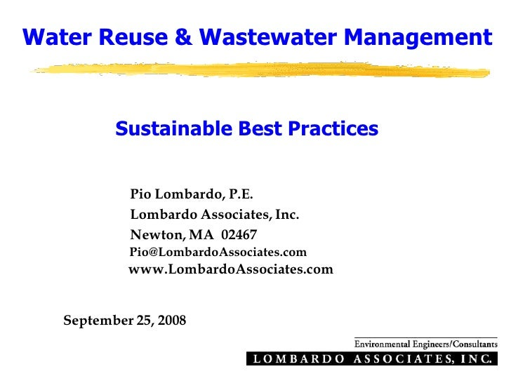 Water Reuse & Wastewater Management             Sustainable Best Practices               Pio Lombardo, P.E.             Lo...