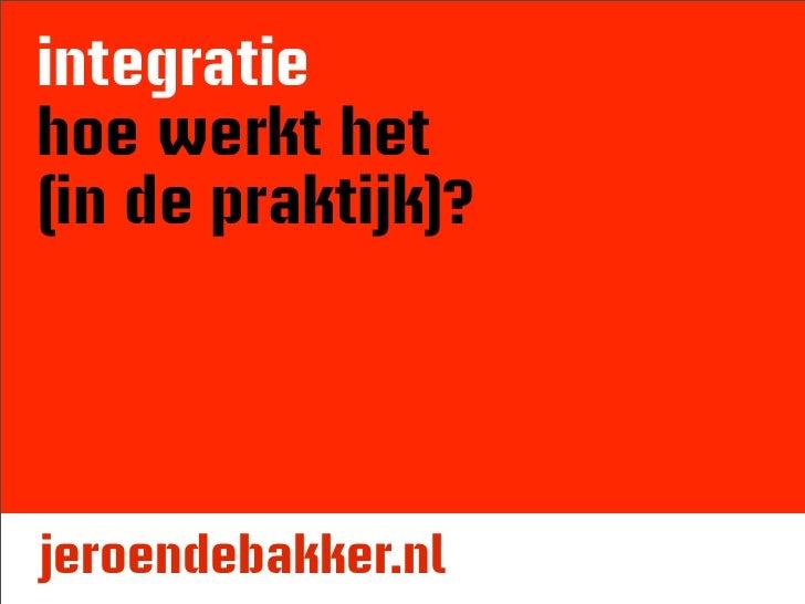 integratie hoe werkt het (in de praktijk)?     jeroendebakker.nl