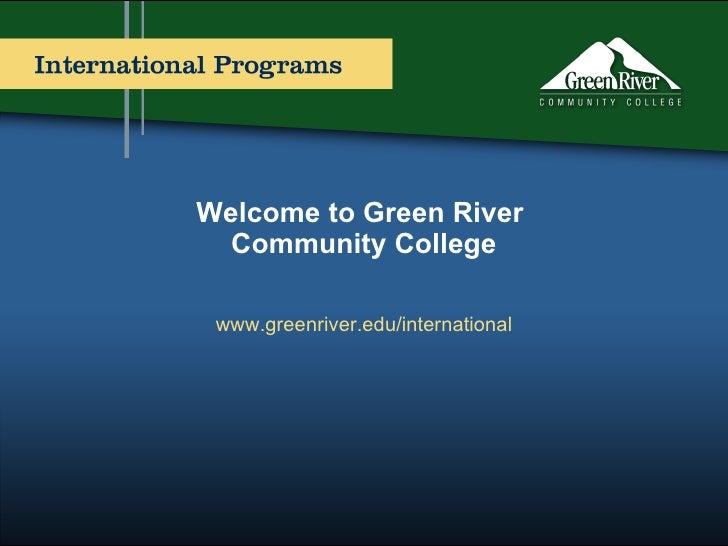 Welcome to Green River  Community College www.greenriver.edu/international