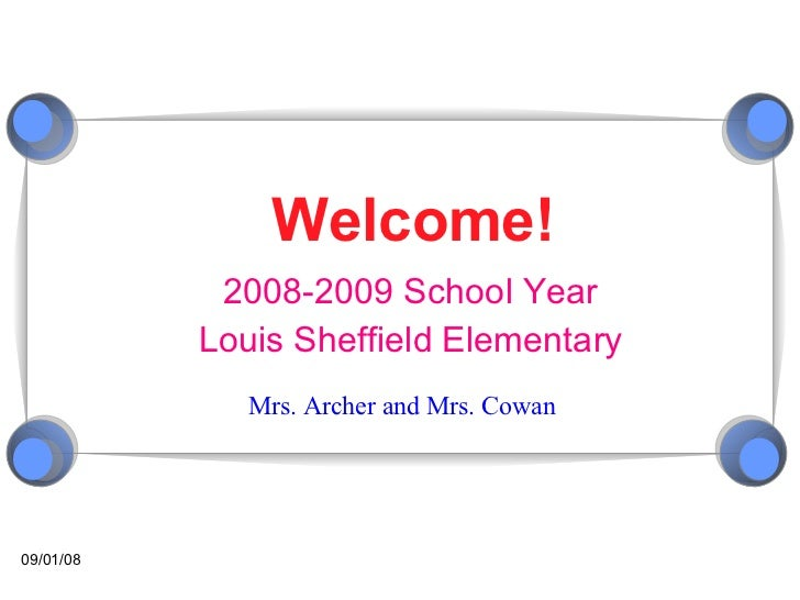 Welcome! 2008-2009 School Year Louis Sheffield Elementary Mrs. Archer and Mrs. Cowan