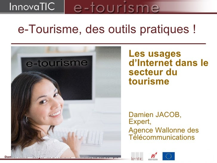 e-Tourisme, des outils pratiques !  <ul><li>Les usages d'Internet dans le secteur du tourisme </li></ul><ul><li>Damien JAC...