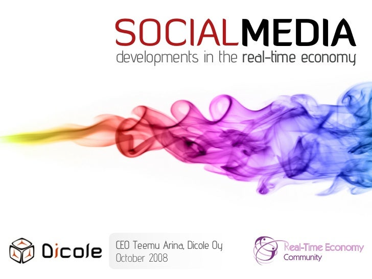 SOCIALMEDIA developments in the real-time economy     CEO Teemu Arina, Dicole Oy October 2008