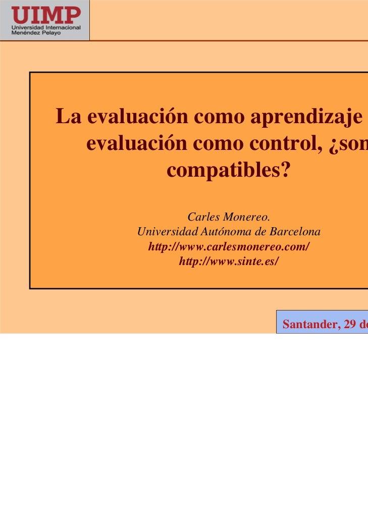 La evaluación como aprendizaje y la   evaluación como control, ¿son           compatibles?                 Carles Monereo....
