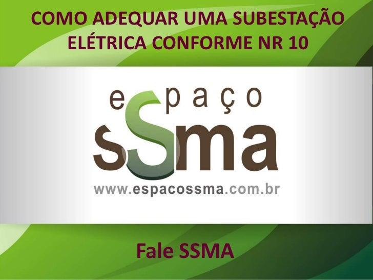 COMO ADEQUAR UMA SUBESTAÇÃO   ELÉTRICA CONFORME NR 10         Fale SSMA