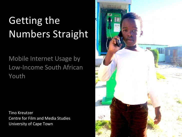 Getting the Numbers Straight  Mobile Internet Usage by Low-Income South African Youth  Tino Kreutzer Centre for Film and M...