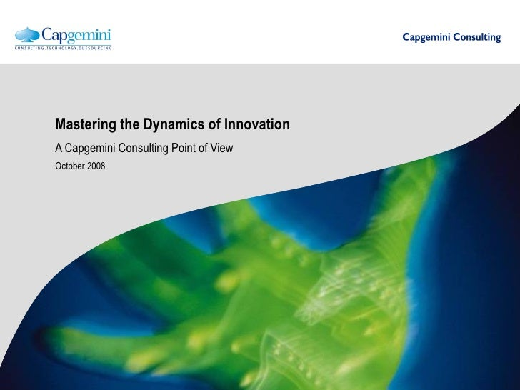 Mastering the Dynamics of Innovation A Capgemini Consulting Point of View October 2008