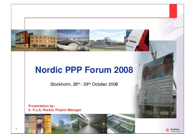1 Nordic PPP Forum 2008 Stockholm, 28th - 29th October 2008 Presentation by: Ir. P.J.A. Peekel, Project Manager