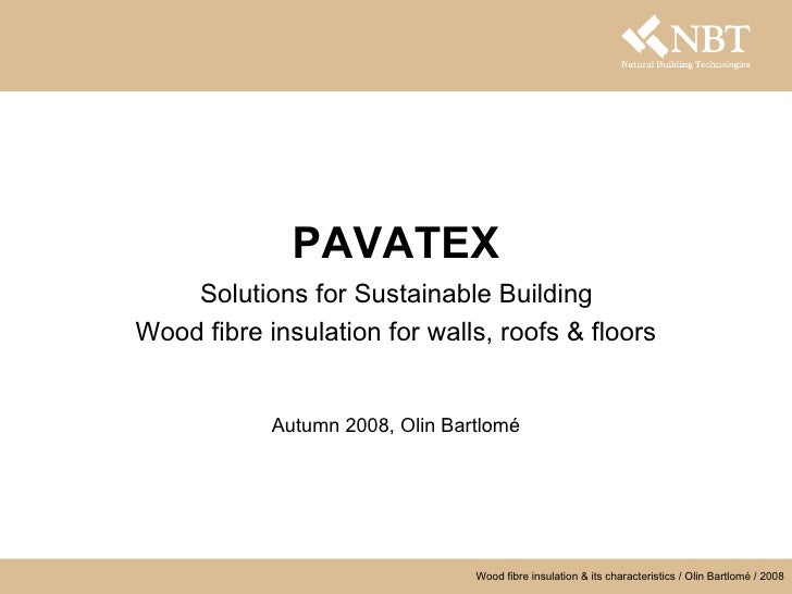 PAVATEX   Solutions for Sustainable Building   Wood fibre insulation for walls, roofs & floors Autumn 2008, Olin Bartlomé