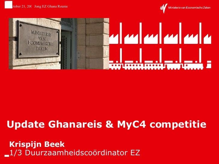 Update Ghanareis & MyC4 competitie Krispijn Beek 1/3 Duurzaamheidscoördinator EZ
