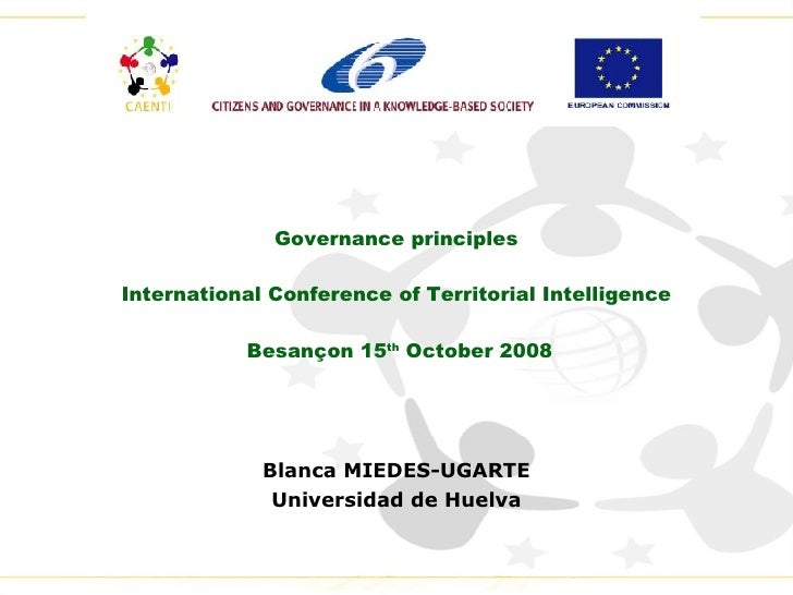Governance principles International Conference of Territorial Intelligence Besançon 15 th  October 2008 Blanca MIEDES-UGAR...