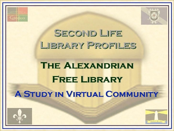The Alexandrian Free Library A Study in Virtual Community (Second Life Library Profiles)