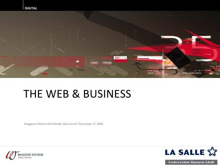 THE WEB & BUSINESS DIGITAL Waggener Edstrom Worldwide |Ged Carroll |November 17, 2008