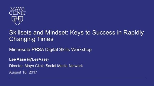 Skillsets and Mindset: Keys to Success in Rapidly Changing Times Minnesota PRSA Digital Skills Workshop Lee Aase (@LeeAase...