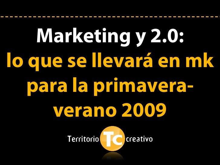 Marketing y 2.0: lo que se llevará en mk    para la primavera-      verano 2009