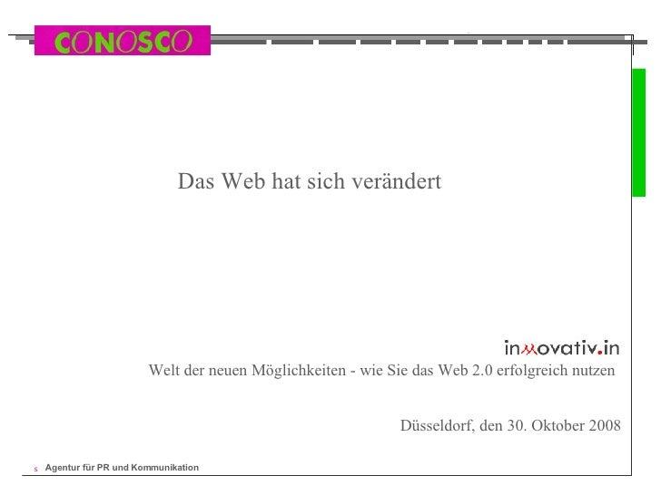 Das Web hat sich verändert  Düsseldorf, den 30. Oktober 2008 Welt der neuen Möglichkeiten - wie Sie das Web 2.0 erfolgreic...