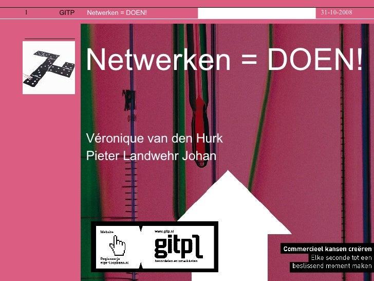 Netwerken = DOEN! Véronique van den Hurk  Pieter Landwehr Johan