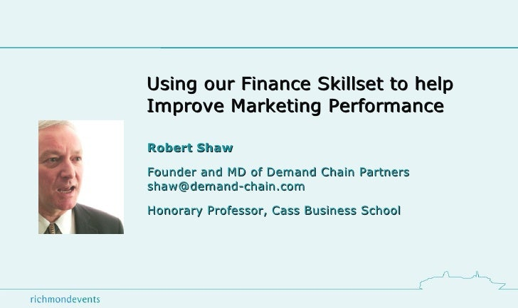 Using our Finance Skillset to help  Improve Marketing Performance Robert Shaw Founder and MD of Demand Chain Partners [ema...