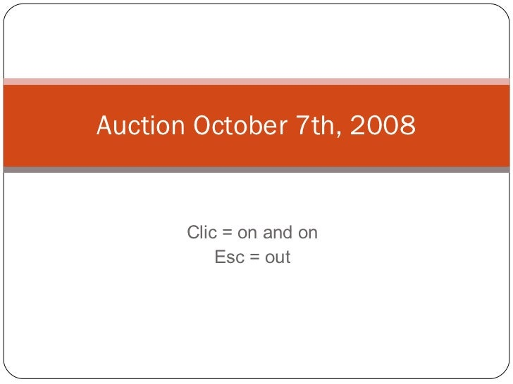 Clic = on and on Esc = out Auction October 7th, 2008