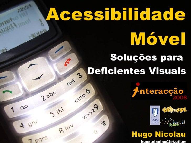 Acessibilidade Móvel Soluções para  Deficientes Visuais Hugo Nicolau [email_address]