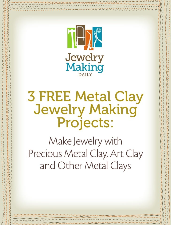 3 Free Metal Clay Jewelry Making    Projects:     Make Jewelry withPrecious Metal Clay, Art Clay   and Other Metal Clays