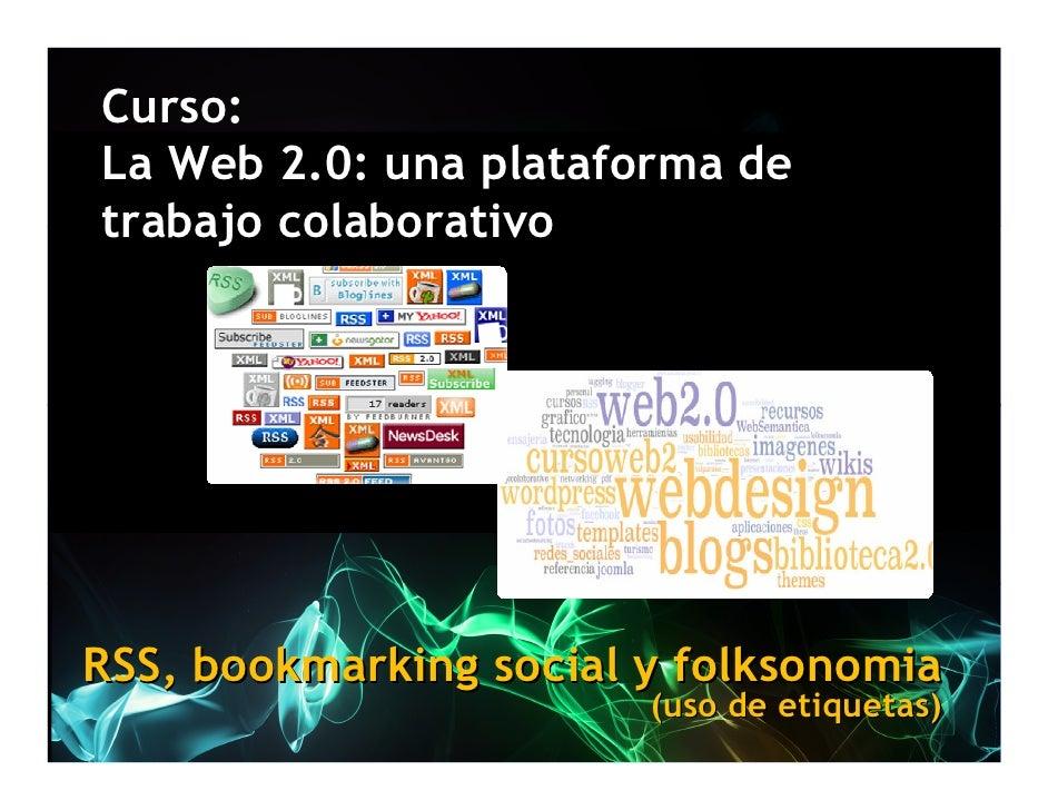 Curso: La Web 2.0: una plataforma de trabajo colaborativo     RSS, bookmarking social y folksonomia                       ...
