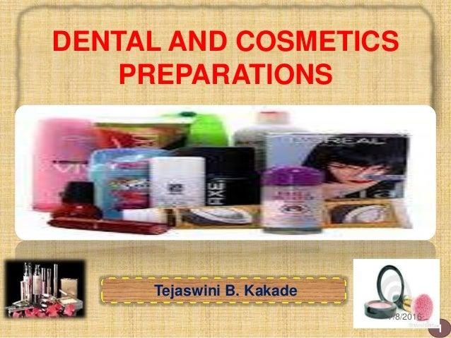 DENTAL AND COSMETICS PREPARATIONS Tejaswini B. Kakade 1 7/8/2016