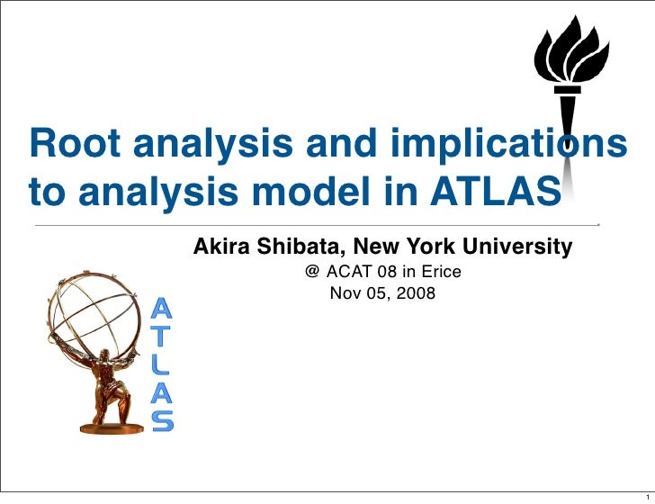 Root analysis and implications to analysis model in ATLAS         Akira Shibata, New York University                  @ AC...