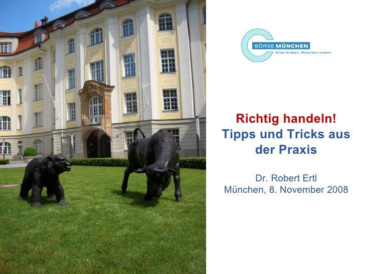 Richtig handeln! Tipps und Tricks aus der Praxis Dr. Robert Ertl München, 8. November 2008