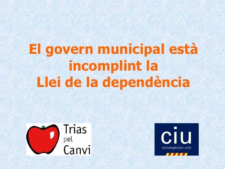 El govern municipal està incomplint la Llei de la dependència