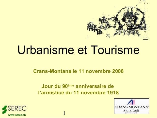1www.serec.ch Crans-Montana le 11 novembre 2008 Jour du 90ème anniversaire de l'armistice du 11 novembre 1918 Urbanisme et...