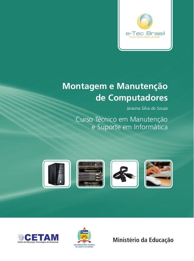 Montagem e Manutenção de Computadores Curso Técnico em Manutenção e Suporte em Informática Janaina Silva de Souza