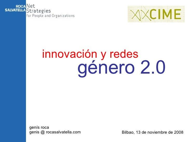 innovación y redes genís roca genis @ rocasalvatella.com Bilbao, 13 de noviembre de 2008 género 2.0