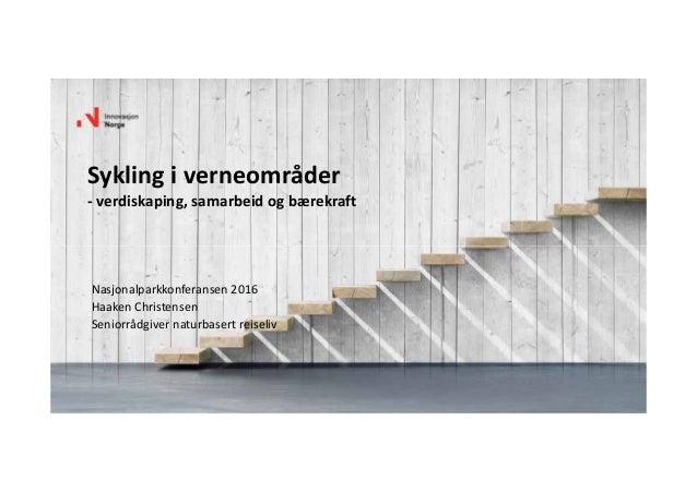 Syklingiverneområder ‐ verdiskaping,samarbeidogbærekraft Nasjonalparkkonferansen 2016 HaakenChristensen Seniorrådgiv...