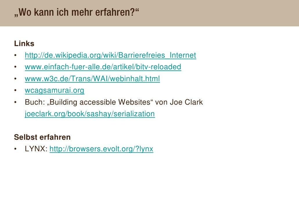 """""""Wo kann ich mehr erfahren?""""  Links •   http://de.wikipedia.org/wiki/Barrierefreies_Internet •   www.einfach-fuer-alle.de/..."""