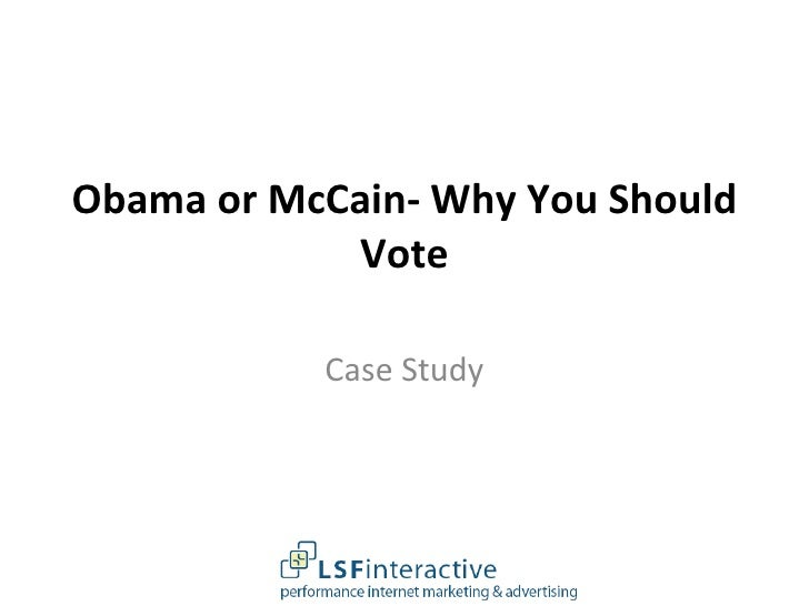 Obama or McCain- Why You Should Vote Case Study