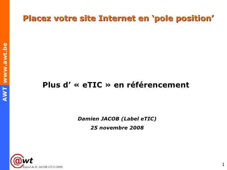 Placez votre site Internet en 'pole position' <ul><li>Plus d' «eTIC» en référencement  </li></ul><ul><li>Damien JACOB (L...