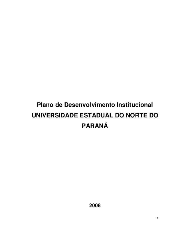 1 Plano de Desenvolvimento Institucional UNIVERSIDADE ESTADUAL DO NORTE DO PARANÁ 2008