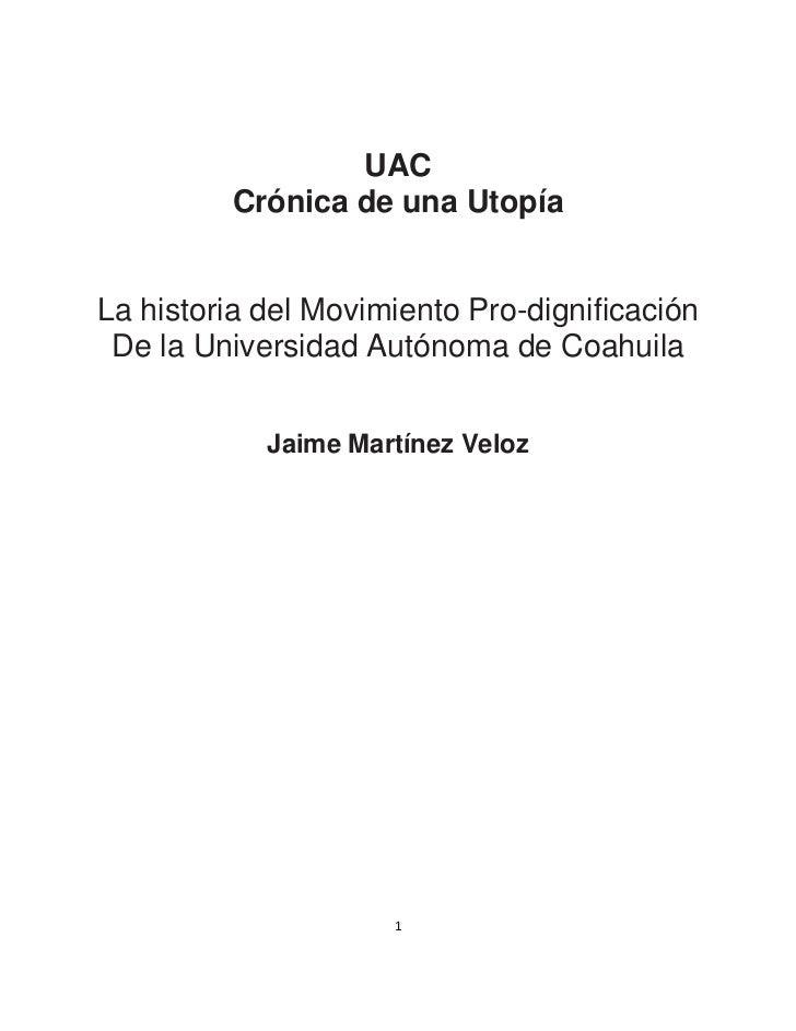 UAC         Crónica de una UtopíaLa historia del Movimiento Pro-dignificación De la Universidad Autónoma de Coahuila      ...