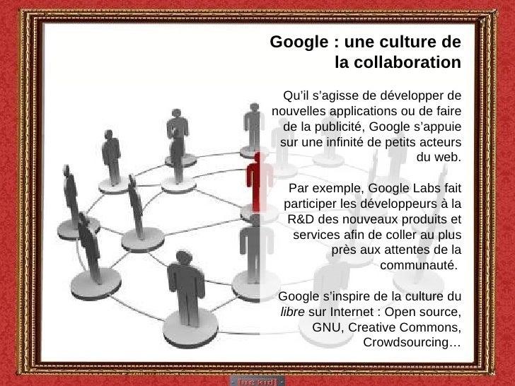 Google : une culture de la collaboration Qu'il s'agisse de développer de nouvelles applications ou de faire de la publicit...