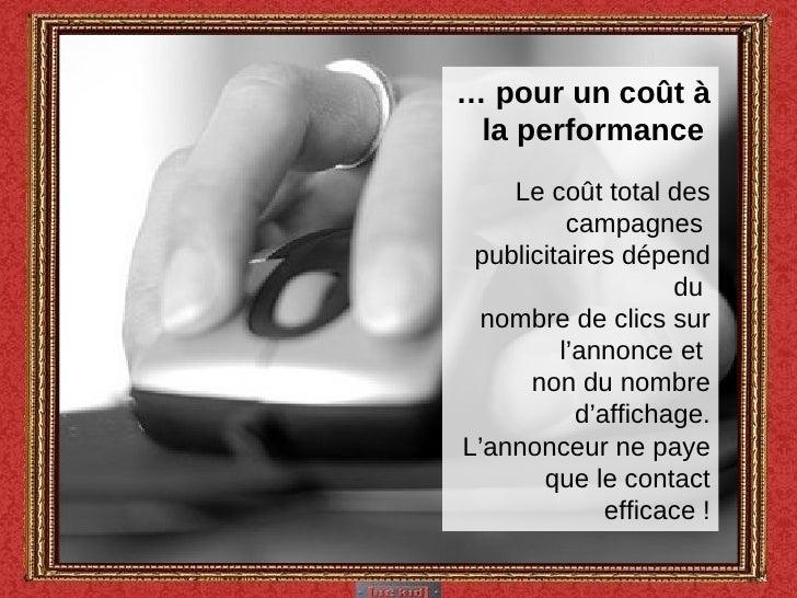 …  pour un coût à la performance   Le coût total des campagnes  publicitaires dépend du  nombre de clics sur l'annonce et ...