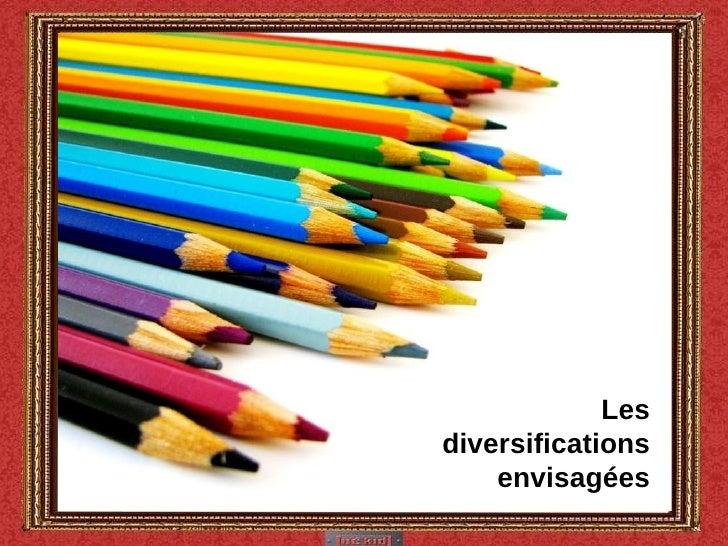 Les diversifications envisagées